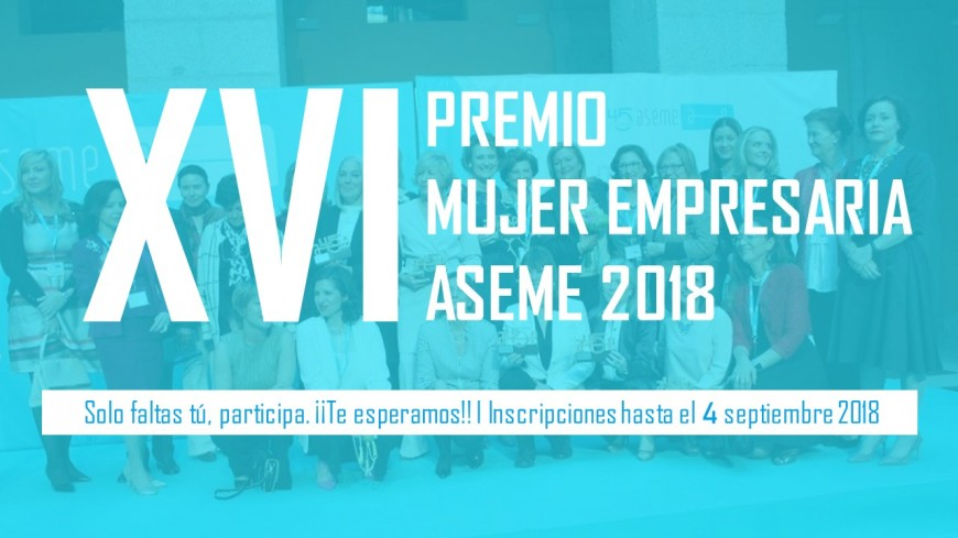 Ampliación de fecha para la presentación a los Premios Mujer Empresaria ASEME 2018
