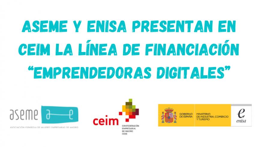 """ASEME y ENISA presentan en CEIM la línea de financiación """"Emprendedoras Digitales"""""""